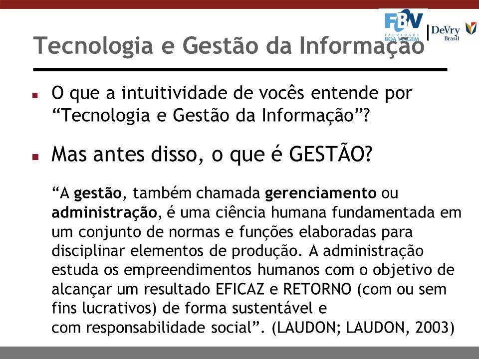 Tecnologia e Gestão da Informação n O que a intuitividade de vocês entende por Tecnologia e Gestão da Informação? n Mas antes disso, o que é GESTÃO? A