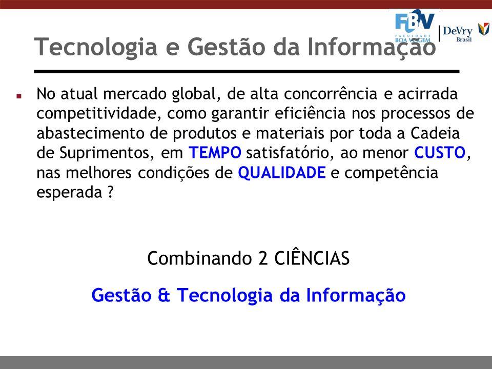 Tecnologia e Gestão da Informação n No atual mercado global, de alta concorrência e acirrada competitividade, como garantir eficiência nos processos d
