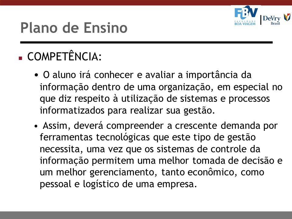 Plano de Ensino n COMPETÊNCIA: O aluno irá conhecer e avaliar a importância da informação dentro de uma organização, em especial no que diz respeito à