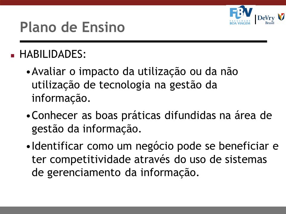 Plano de Ensino n HABILIDADES: Avaliar o impacto da utilização ou da não utilização de tecnologia na gestão da informação.