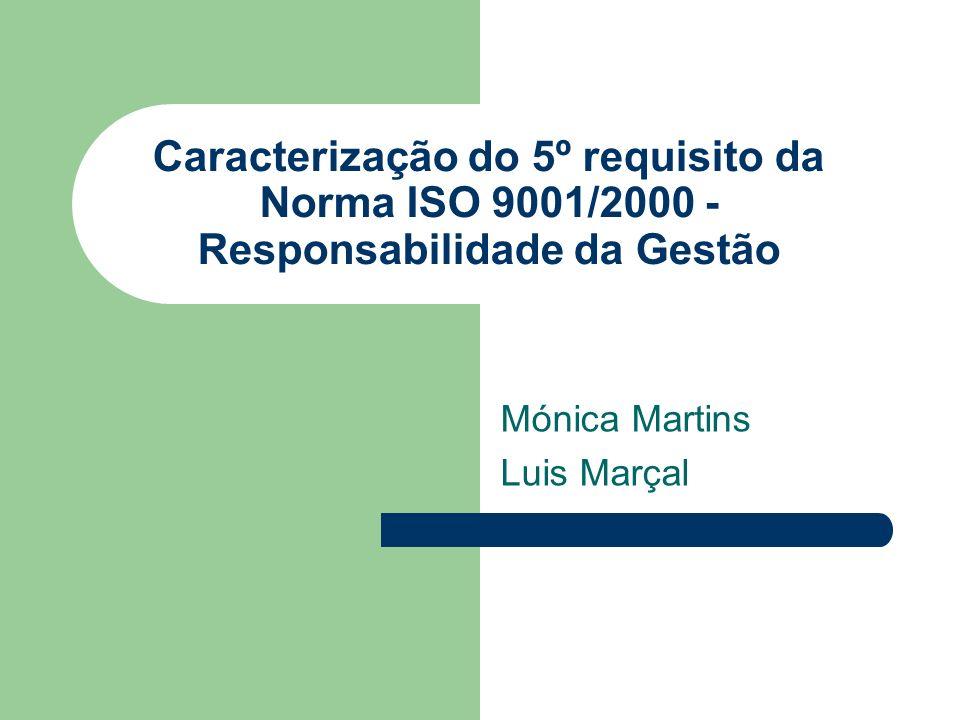 Caracterização do 5º requisito da Norma ISO 9001/2000 - Responsabilidade da Gestão Mónica Martins Luis Marçal