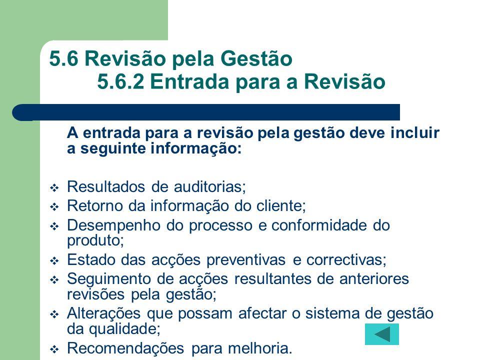 5.6 Revisão pela Gestão 5.6.2 Entrada para a Revisão A entrada para a revisão pela gestão deve incluir a seguinte informação: Resultados de auditorias