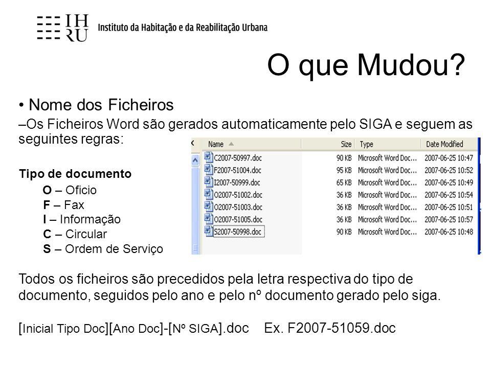 Nome dos Ficheiros –Os Ficheiros Word são gerados automaticamente pelo SIGA e seguem as seguintes regras: Tipo de documento O – Oficio F – Fax I – Inf