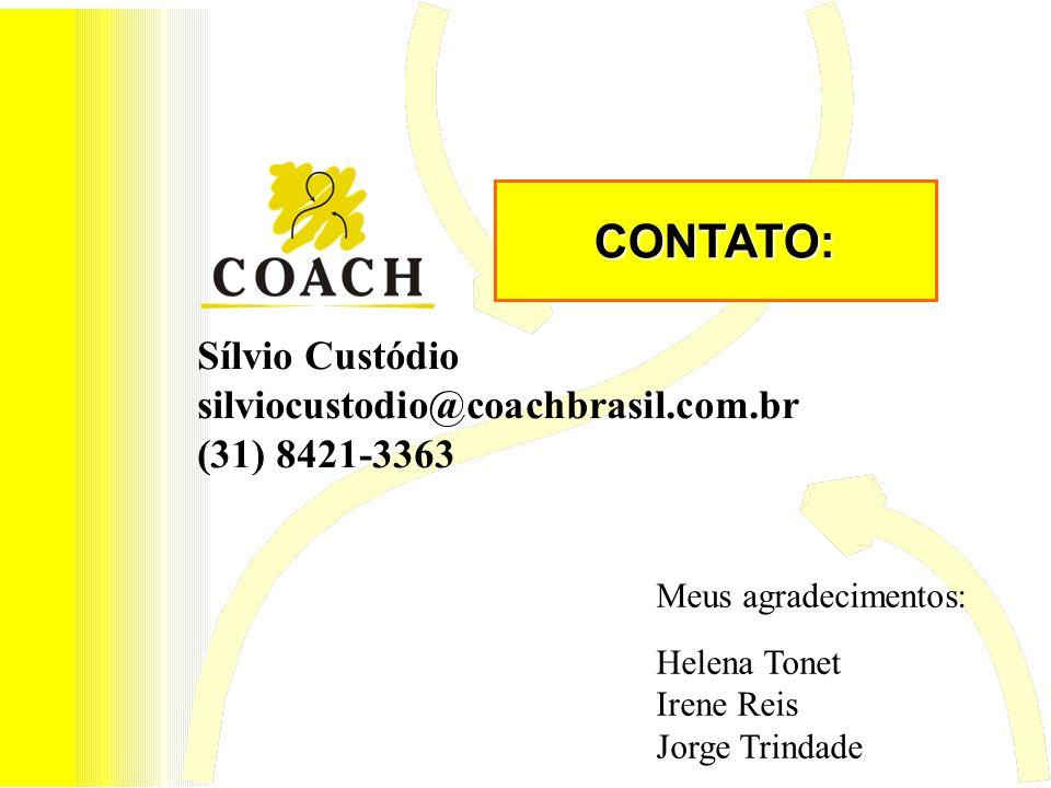 Sílvio Custódio silviocustodio@coachbrasil.com.br (31) 8421-3363 CONTATO: Meus agradecimentos: Helena Tonet Irene Reis Jorge Trindade