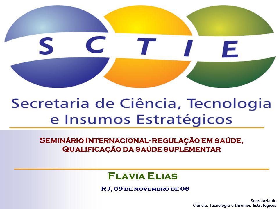 Seminário Internacional- regulação em saúde, Qualificação da saúde suplementar Flavia Elias Secretaria de Ciência, Tecnologia e Insumos Estratégicos R
