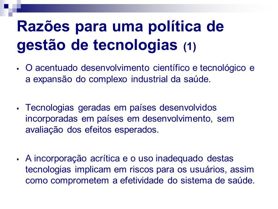 Razões para uma política de gestão de tecnologias (1) O acentuado desenvolvimento científico e tecnológico e a expansão do complexo industrial da saúd
