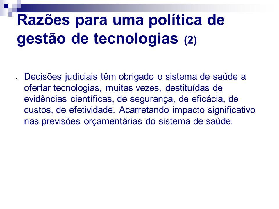 Razões para uma política de gestão de tecnologias (2) Decisões judiciais têm obrigado o sistema de saúde a ofertar tecnologias, muitas vezes, destituí