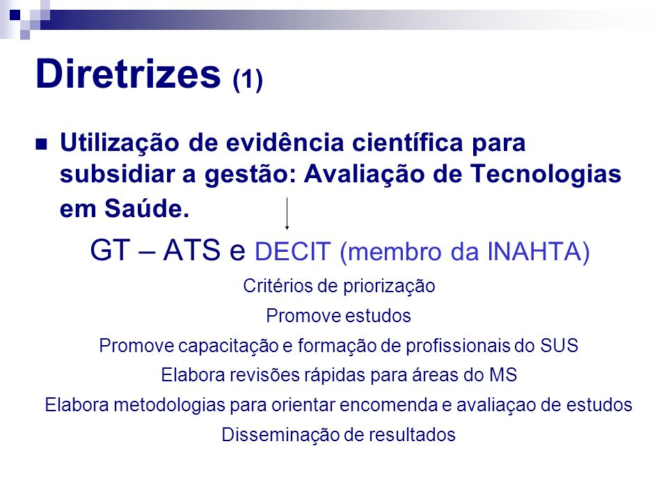 Diretrizes (1) Utilização de evidência científica para subsidiar a gestão: Avaliação de Tecnologias em Saúde. GT – ATS e DECIT (membro da INAHTA) Crit