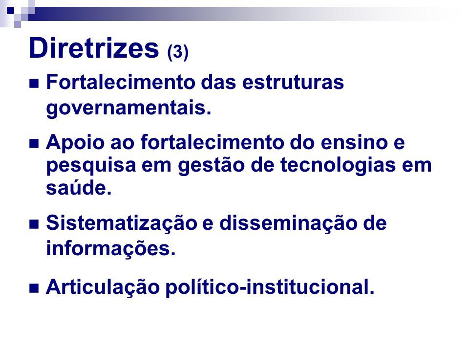 Diretrizes (3) Apoio ao fortalecimento do ensino e pesquisa em gestão de tecnologias em saúde. Sistematização e disseminação de informações. Fortaleci