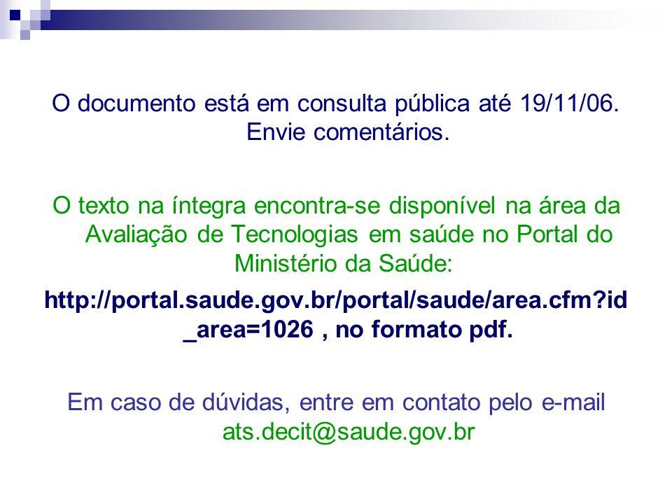 O documento está em consulta pública até 19/11/06. Envie comentários. O texto na íntegra encontra-se disponível na área da Avaliação de Tecnologias em