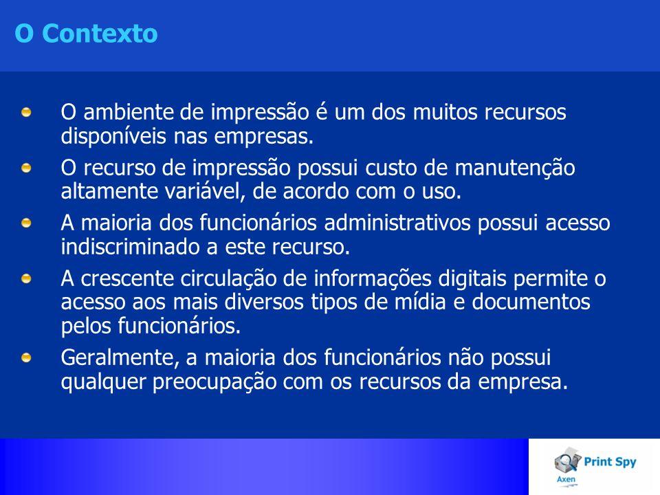 O Contexto O ambiente de impressão é um dos muitos recursos disponíveis nas empresas. O recurso de impressão possui custo de manutenção altamente vari
