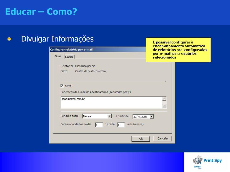 Educar – Como? Divulgar Informações É possível configurar o encaminhamento automático de relatórios pré-configurados por e-mail para usuários selecion