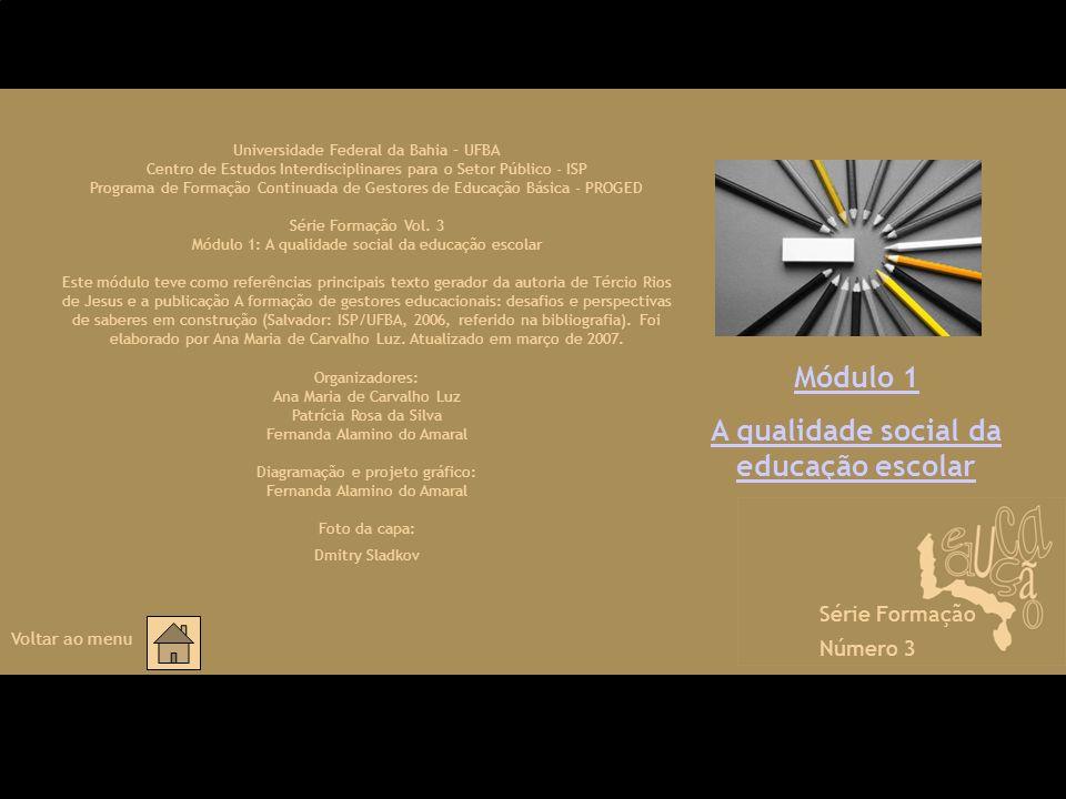 Módulo 1 A qualidade social da educação escolar Universidade Federal da Bahia – UFBA Centro de Estudos Interdisciplinares para o Setor Público - ISP P
