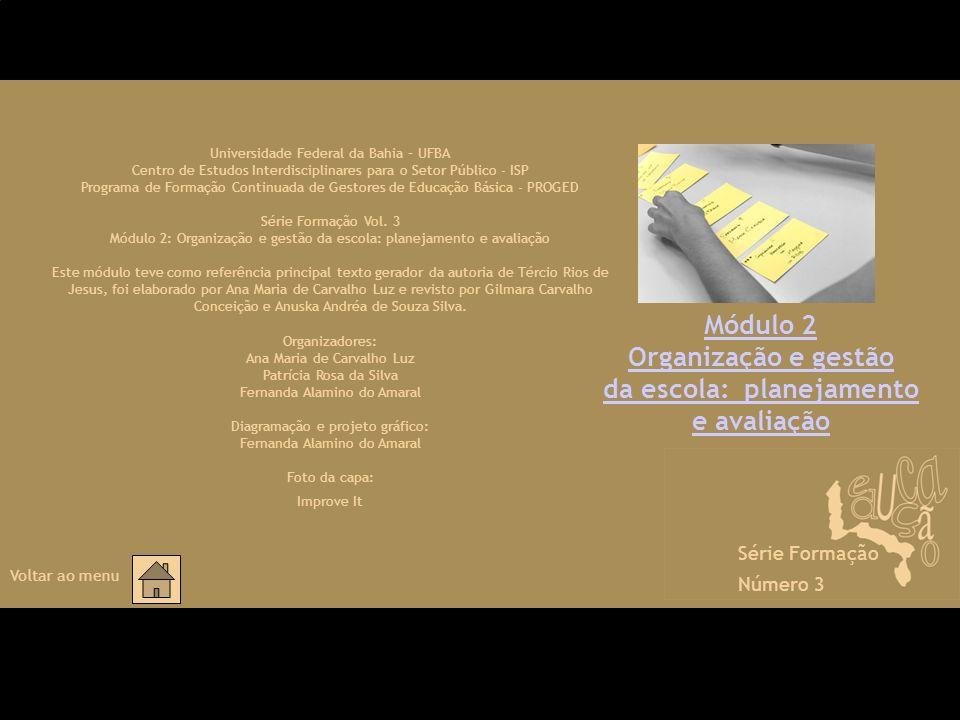 Módulo 2 Organização e gestão da escola: planejamento e avaliação Universidade Federal da Bahia – UFBA Centro de Estudos Interdisciplinares para o Set