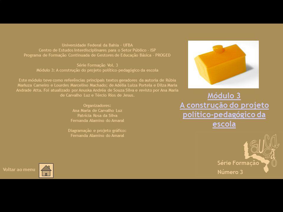 Módulo 3 A construção do projeto político-pedagógico da escola Universidade Federal da Bahia – UFBA Centro de Estudos Interdisciplinares para o Setor
