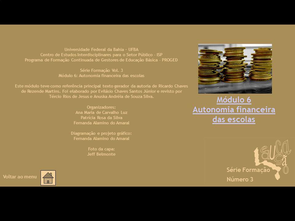 Módulo 6 Autonomia financeira das escolas Universidade Federal da Bahia – UFBA Centro de Estudos Interdisciplinares para o Setor Público - ISP Program