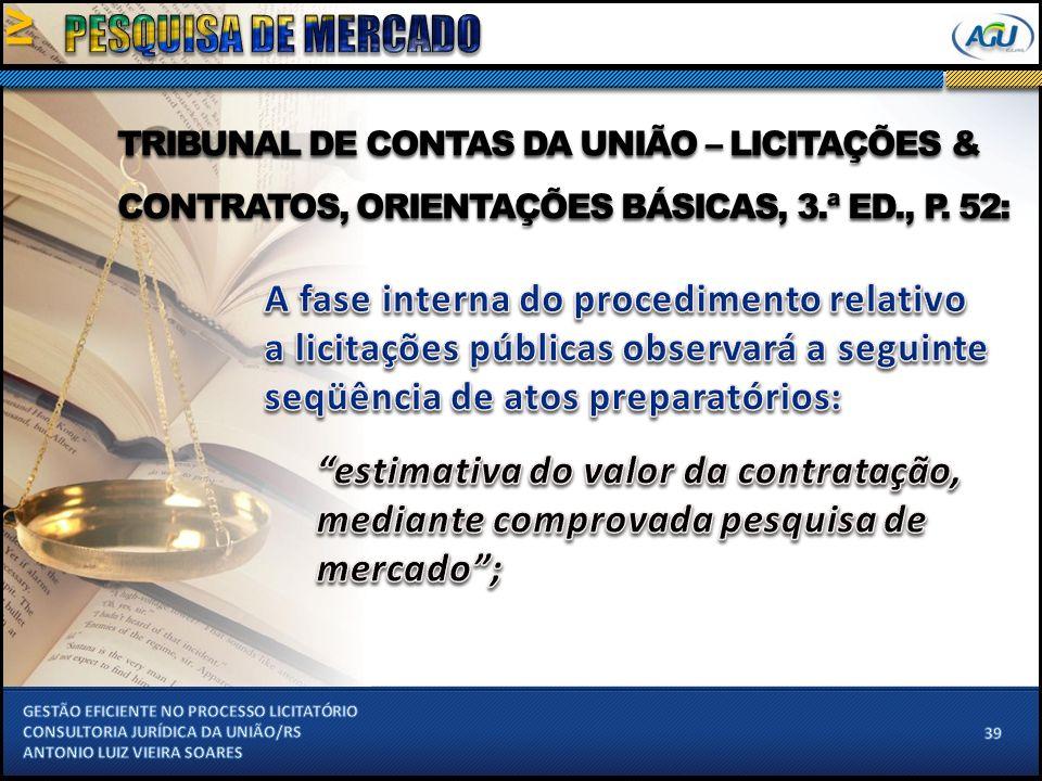 TRIBUNAL DE CONTAS DA UNIÃO – LICITAÇÕES & CONTRATOS, ORIENTAÇÕES BÁSICAS, 3.ª ED., P. 52: