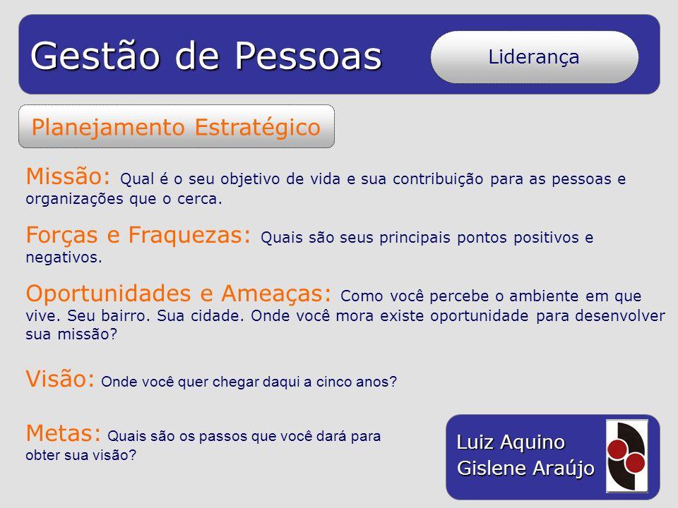 Gestão de Pessoas Luiz Aquino Gislene Araújo Planejamento Estratégico Missão: Qual é o seu objetivo de vida e sua contribuição para as pessoas e organ