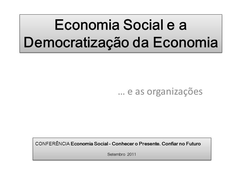 Economia Social e a Democratização da Economia … e as organizações CONFERÊNCIA Economia Social - Conhecer o Presente. Confiar no Futuro Setembro 2011