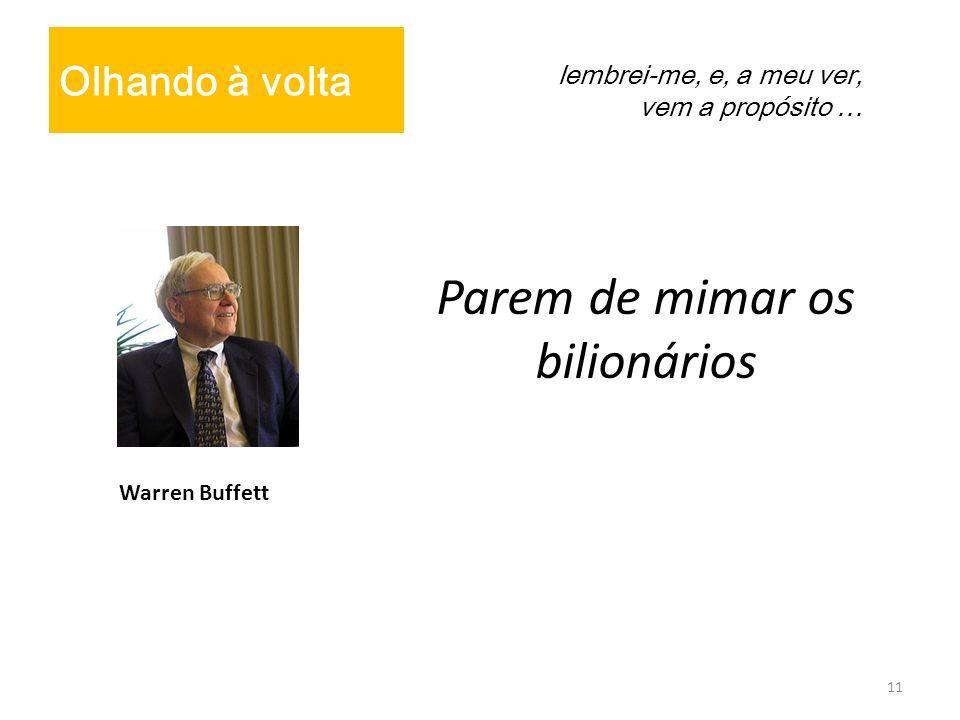 Parem de mimar os bilionários 11 Olhando à volta lembrei-me, e, a meu ver, vem a propósito … Warren Buffett