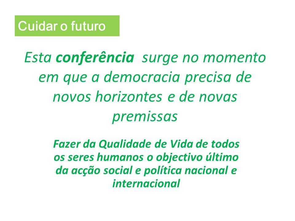 Esta conferência surge no momento em que a democracia precisa de novos horizontes e de novas premissas Fazer da Qualidade de Vida de todos os seres hu