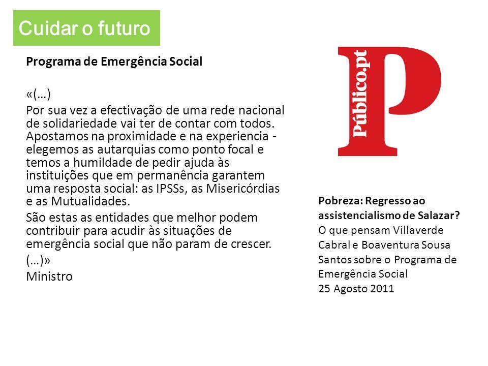 Programa de Emergência Social «(…) Por sua vez a efectivação de uma rede nacional de solidariedade vai ter de contar com todos. Apostamos na proximida