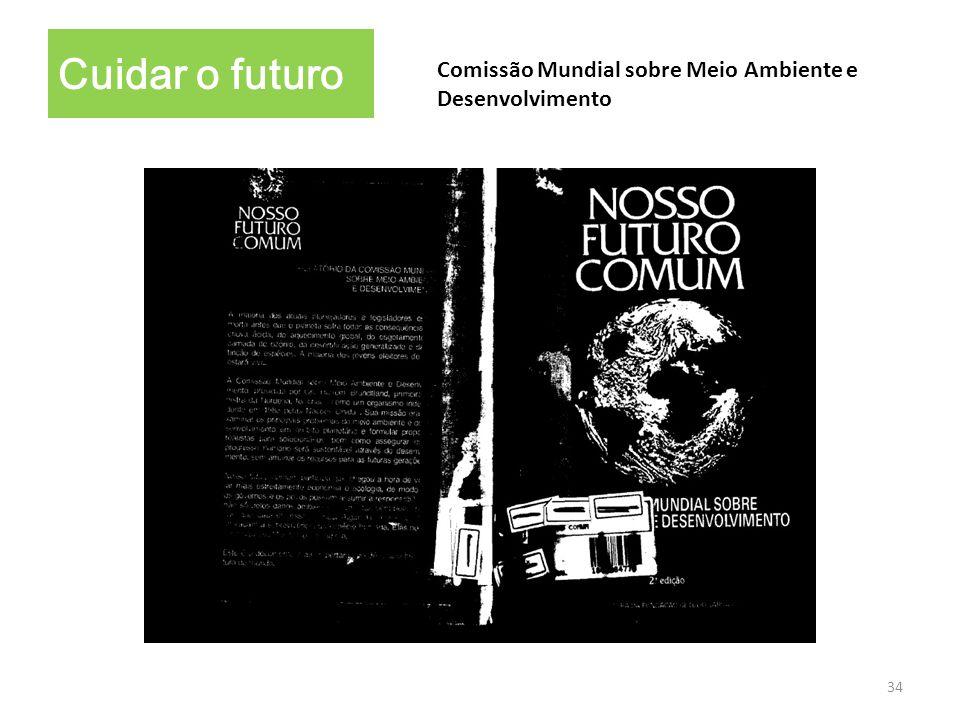 34 Cuidar o futuro Comissão Mundial sobre Meio Ambiente e Desenvolvimento