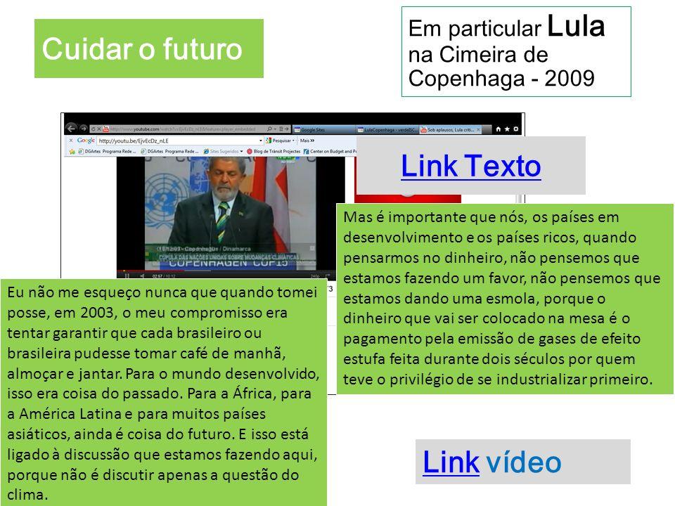 Cuidar o futuro Em particular Lula na Cimeira de Copenhaga - 2009 Mas é importante que nós, os países em desenvolvimento e os países ricos, quando pen