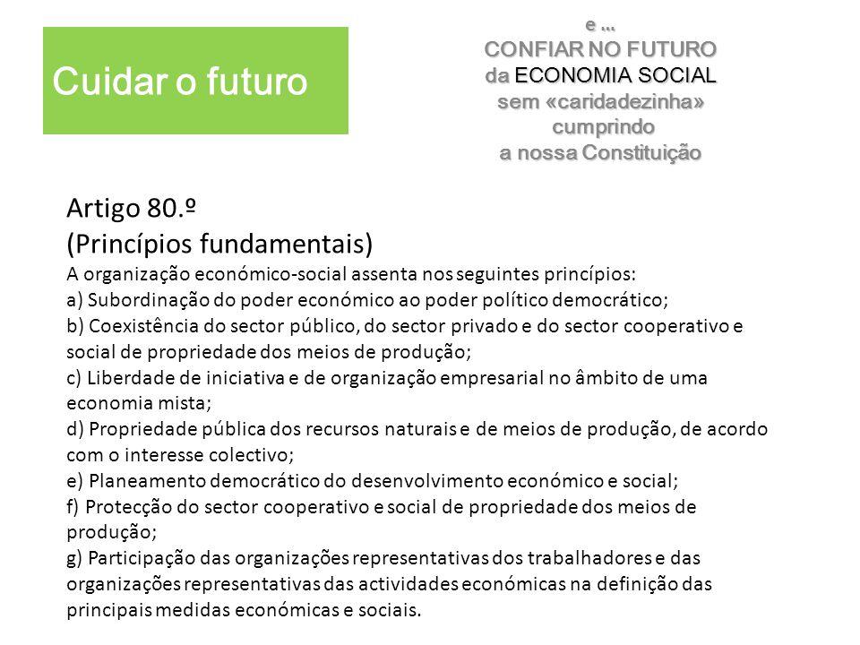 Artigo 80.º (Princípios fundamentais) A organização económico-social assenta nos seguintes princípios: a) Subordinação do poder económico ao poder pol
