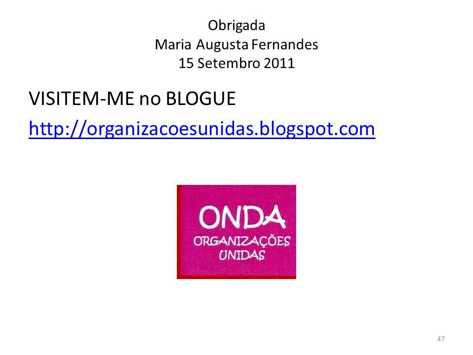 Obrigada Maria Augusta Fernandes 15 Setembro 2011 VISITEM-ME no BLOGUE http://organizacoesunidas.blogspot.com 47