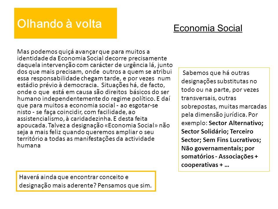 Economia Social Olhando à volta Mas podemos quiçá avançar que para muitos a identidade da Economia Social decorre precisamente daquela intervenção com