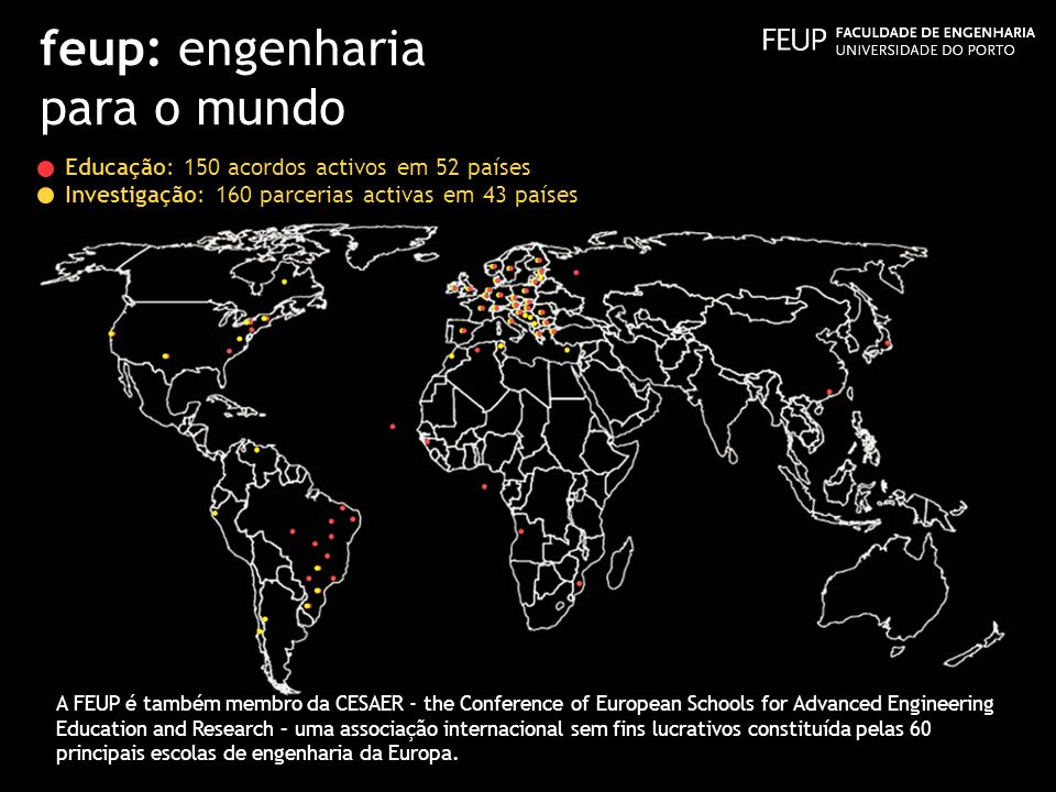 feup: engenharia para o mundo A FEUP é também membro da CESAER - the Conference of European Schools for Advanced Engineering Education and Research –