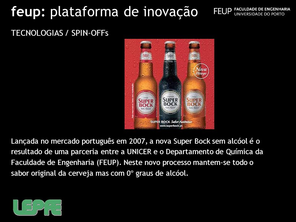 feup: plataforma de inovação TECNOLOGIAS / SPIN-OFFs Lançada no mercado português em 2007, a nova Super Bock sem alcóol é o resultado de uma parceria