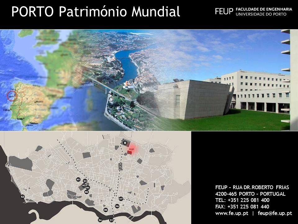 FEUP – RUA DR.ROBERTO FRIAS 4200-465 PORTO – PORTUGAL TEL: +351 225 081 400 FAX: +351 225 081 440 www.fe.up.pt | feup@fe.up.pt PORTO Património Mundia