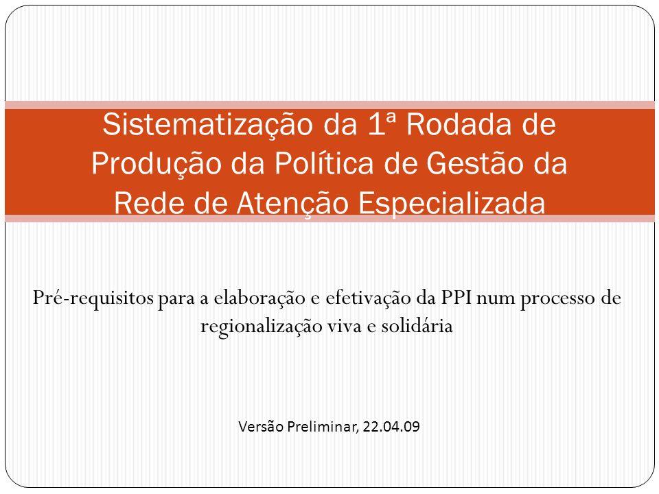 Pré-requisitos para a elaboração e efetivação da PPI num processo de regionalização viva e solidária Sistematização da 1ª Rodada de Produção da Políti