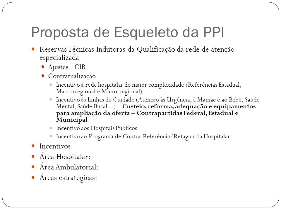 Proposta de Esqueleto da PPI Reservas Técnicas Indutoras da Qualificação da rede de atenção especializada Ajustes - CIB Contratualização Incentivo à r