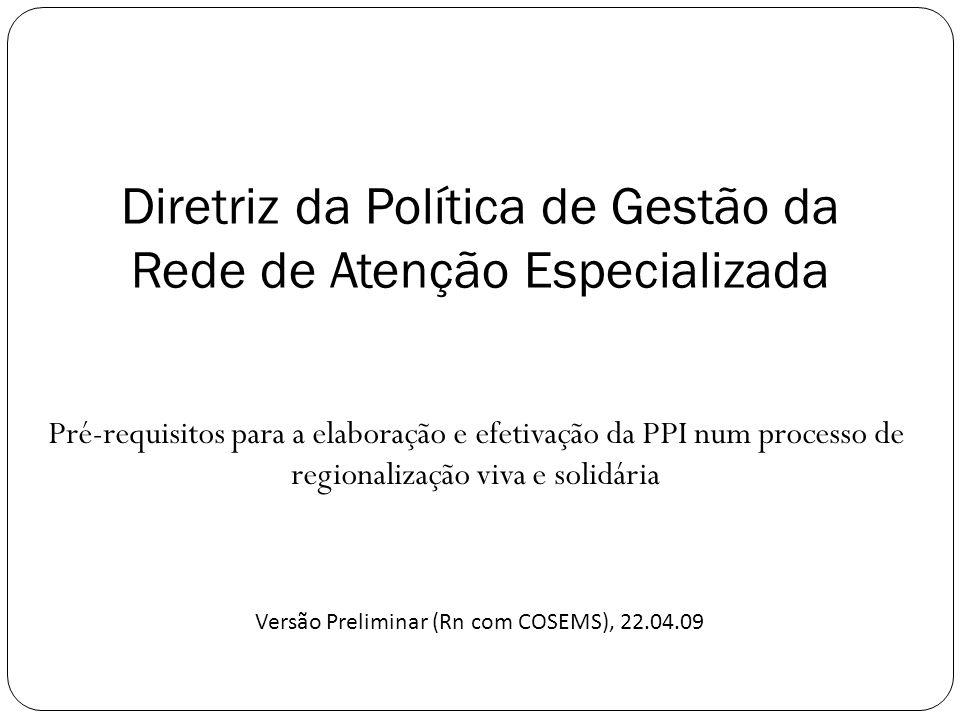 Pré-requisitos para a elaboração e efetivação da PPI num processo de regionalização viva e solidária Diretriz da Política de Gestão da Rede de Atenção