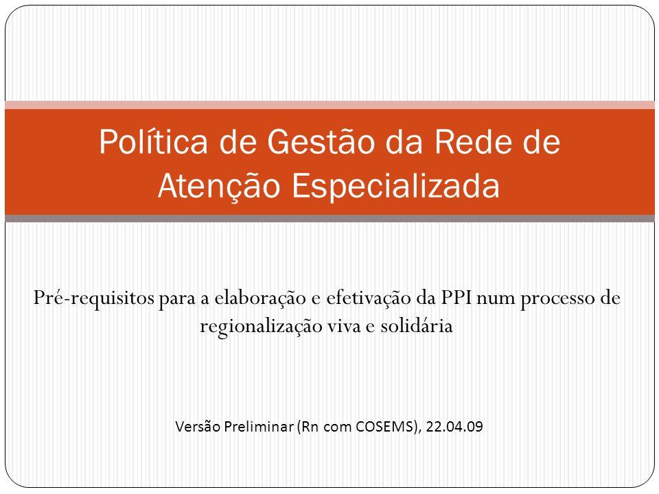 Pré-requisitos para a elaboração e efetivação da PPI num processo de regionalização viva e solidária Política de Gestão da Rede de Atenção Especializa