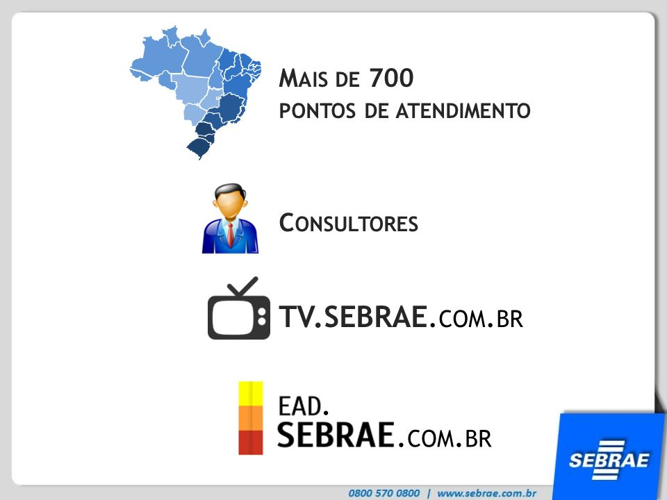 TV.SEBRAE. COM. BR M AIS DE 700 PONTOS DE ATENDIMENTO C ONSULTORES.. COM. BR