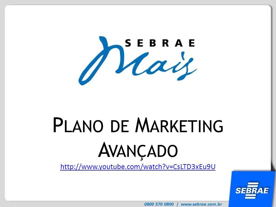 P LANO DE M ARKETING A VANÇADO http://www.youtube.com/watch?v=CsLTD3xEu9U