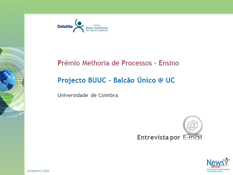 © Setembro, 2009 Prémio Melhoria de Processos – Ensino Projecto BUUC - Balcão Único @ UC Universidade de Coimbra Entrevista por