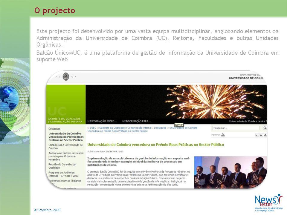 © Setembro, 2009 Este projecto foi desenvolvido por uma vasta equipa multidisciplinar, englobando elementos da Administração da Universidade de Coimbr