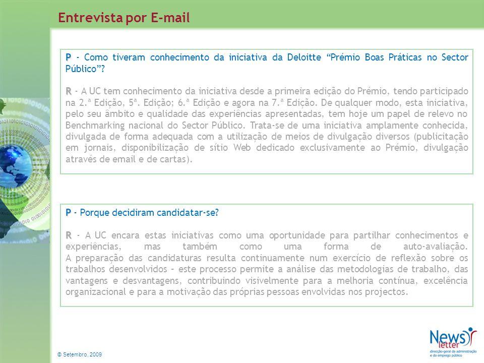 © Setembro, 2009 Entrevista por E-mail P P - Porque decidiram candidatar-se? R R - A UC encara estas iniciativas como uma oportunidade para partilhar