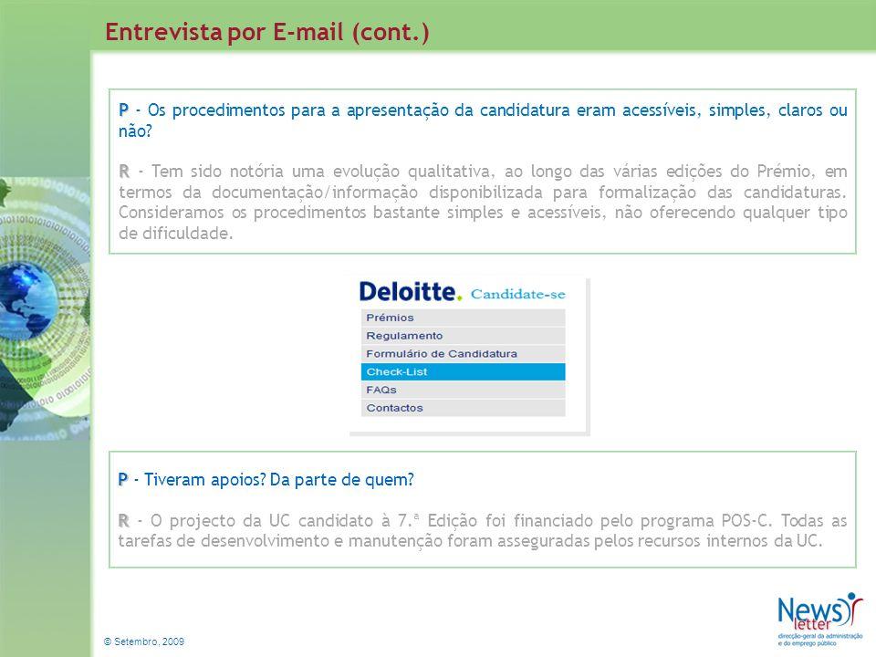 © Setembro, 2009 Entrevista por E-mail (cont.) P P - Os procedimentos para a apresentação da candidatura eram acessíveis, simples, claros ou não? R R
