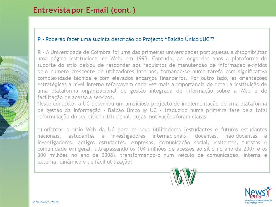 © Setembro, 2009 Entrevista por E-mail (cont.) P P - Poderão fazer uma sucinta descrição do Projecto Balcão Único@UC? R R - A Universidade de Coimbra