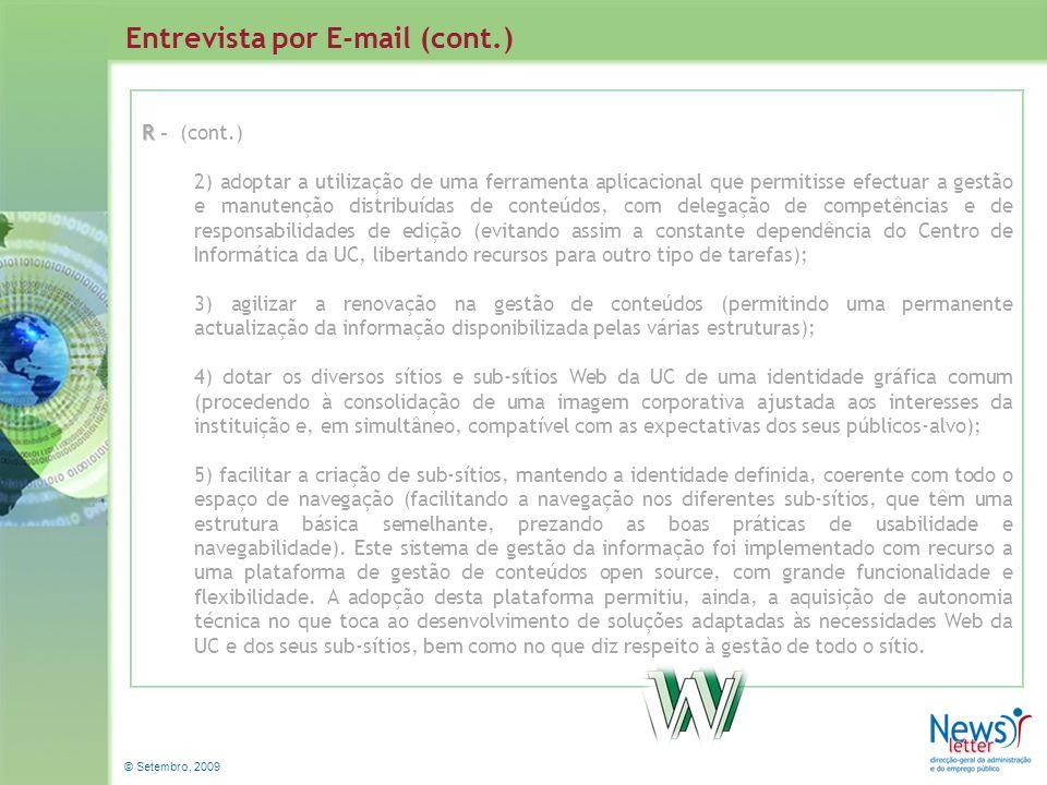 © Setembro, 2009 Entrevista por E-mail (cont.) R R - (cont.) 2) adoptar a utilização de uma ferramenta aplicacional que permitisse efectuar a gestão e