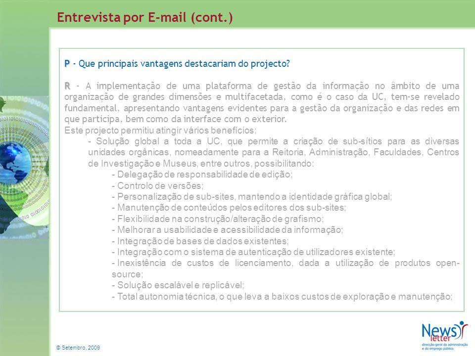 © Setembro, 2009 Entrevista por E-mail (cont.) P P - Que principais vantagens destacariam do projecto? R R - A implementação de uma plataforma de gest