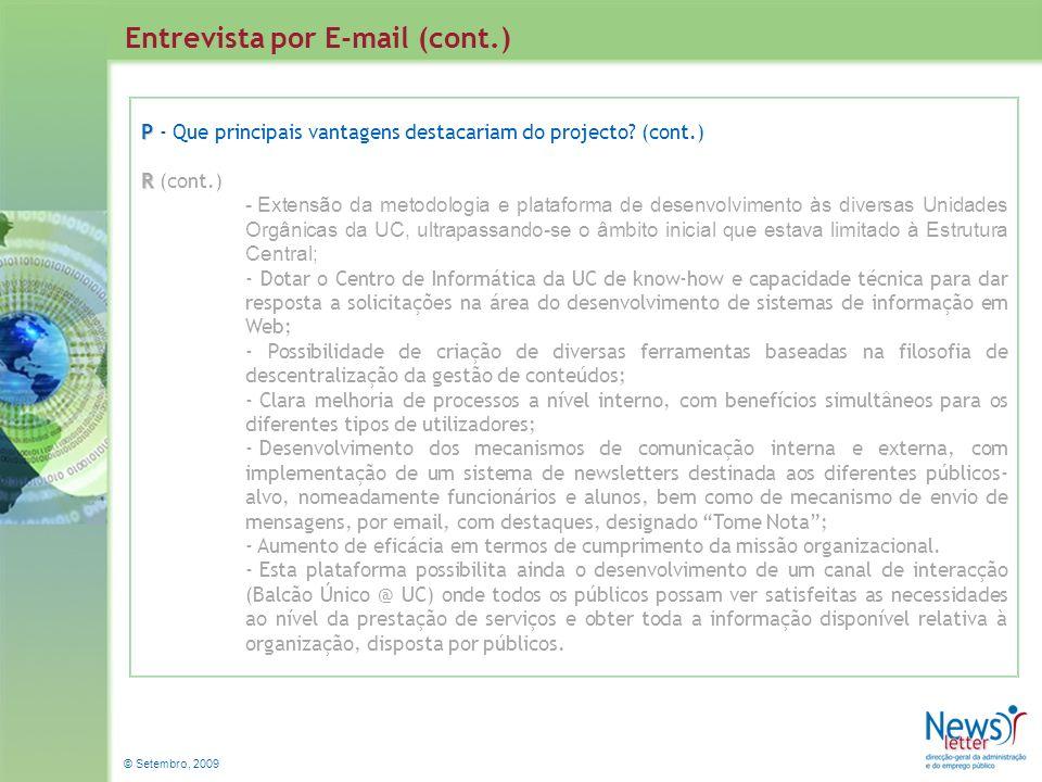 © Setembro, 2009 Entrevista por E-mail (cont.) P P - Que principais vantagens destacariam do projecto? (cont.) R R (cont.) - Extensão da metodologia e
