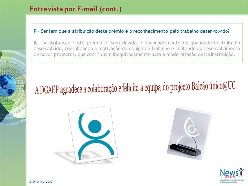 © Setembro, 2009 Entrevista por E-mail (cont.) P P - Sentem que a atribuição deste prémio é o reconhecimento pelo trabalho desenvolvido? R R - A atrib