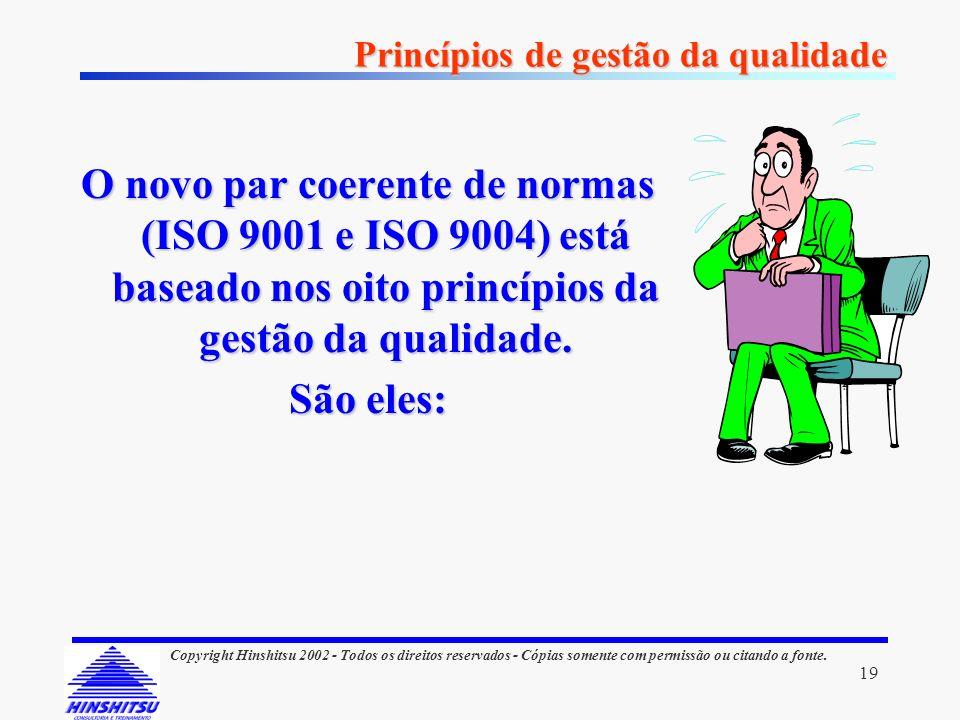 19 Copyright Hinshitsu 2002 - Todos os direitos reservados - Cópias somente com permissão ou citando a fonte. Princípios de gestão da qualidade O novo